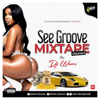 MIXTAPE: Dj Wave - See Groove Mixtape [Vol 5]