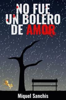 «No fue un bolero de amor» de Miquel Sanchis