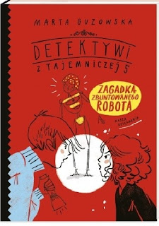 Zagadka zbuntowanego robota - Marta Guzowska
