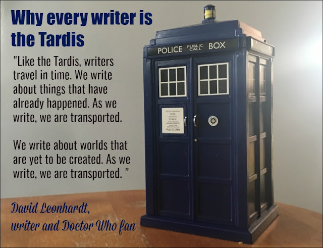 """Like the Tardis, writers travel in time. We write about things that have already happened. As we write, we are transported."""