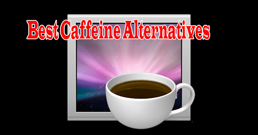5 Best Caffeine alternatives: Never let your Mac system to sleep mode