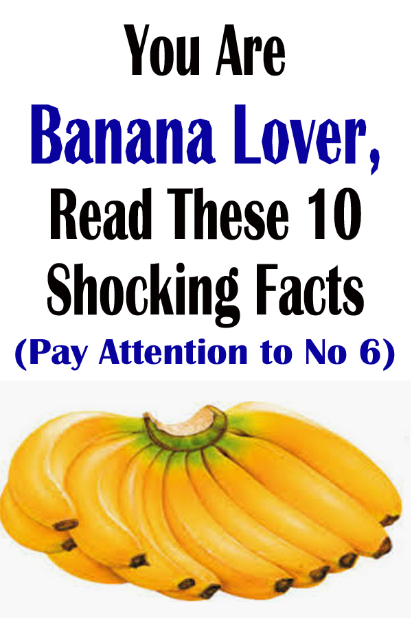 You Are Banana Lover, Read These 10 Shocking Facts (Pay Attention to No 6)