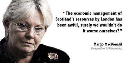 The economic management of Scotlands resources by London has been awful, surely we wouldn't do it worse ourselves? Margo MacDonald