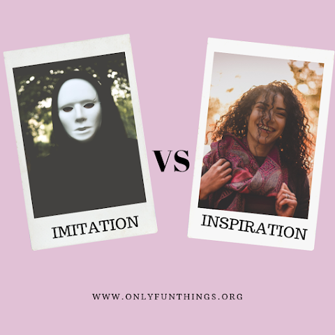 Unhealthy Imitation VS Healthy Inspiration – Be Yourself!