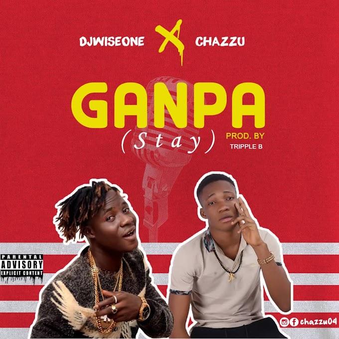 Download Mp3: DJ Wiseone Ft Chazzu - Ganpa (Stay)