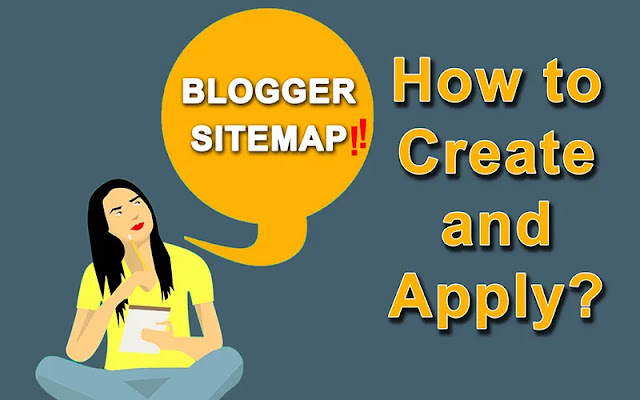 blogger sitemap, sitemap, how to create xml sitemap, xml sitemap, sitemap for blogger