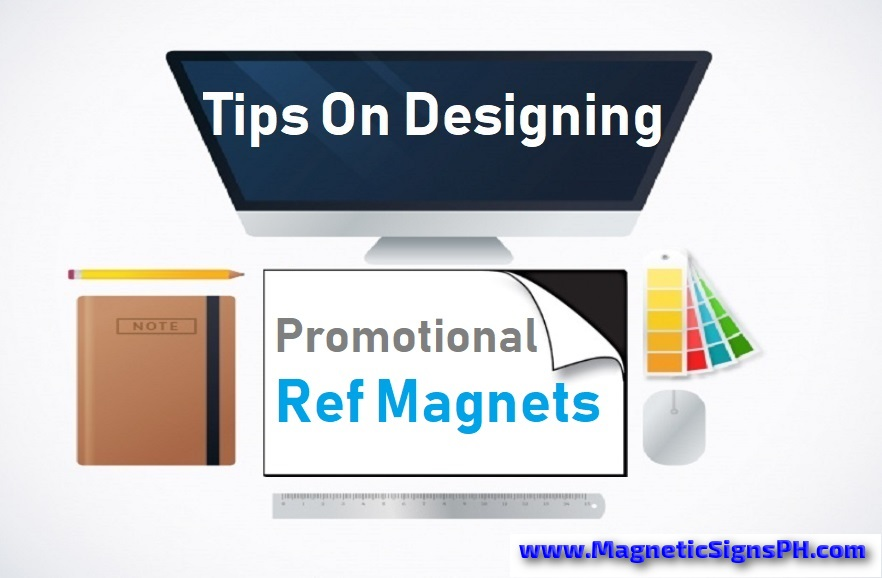 Tips On Designing Promotional Ref Magnets