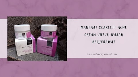 Manfaat Scarlett Acne Cream untuk Wajah Berjerawat