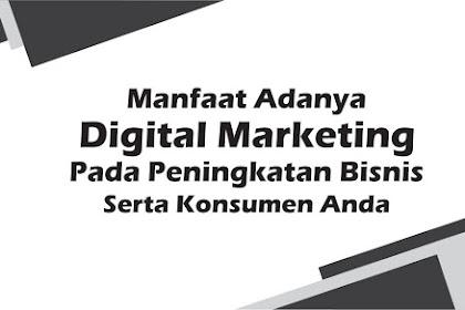 Manfaat Adanya Digital Marketing Pada Peningkatan Bisnis Serta Konsumen Anda