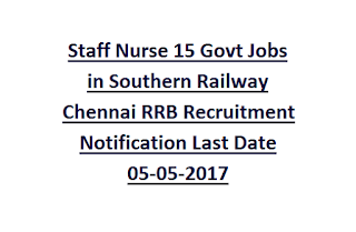 Staff Nurse 15 Govt Jobs in Southern Railway Chennai RRB Recruitment Notification Last Date 05-05-2017