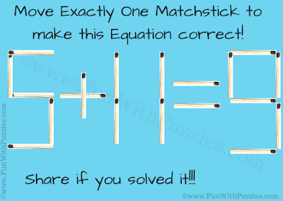 It is matchstick puzzle in which your task is to move exactly one matchstick and make the given equation correct