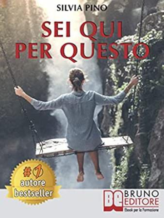 """Copertina del libro di Silvia Pino """"Sei qui per questo"""""""