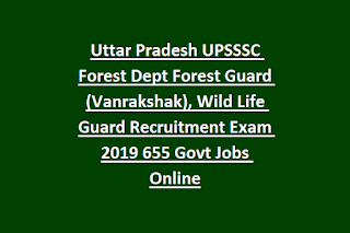 Uttar Pradesh UPSSSC Forest Dept Forest Guard (Vanrakshak), Wild Life Guard Recruitment Exam 2019 655 Govt Jobs Online