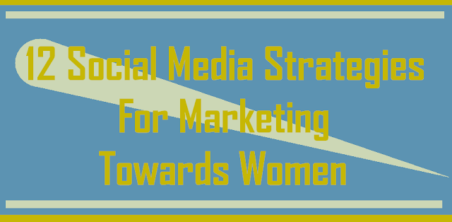 12 Social Media Strategies For Marketing Towards women  #Infographic