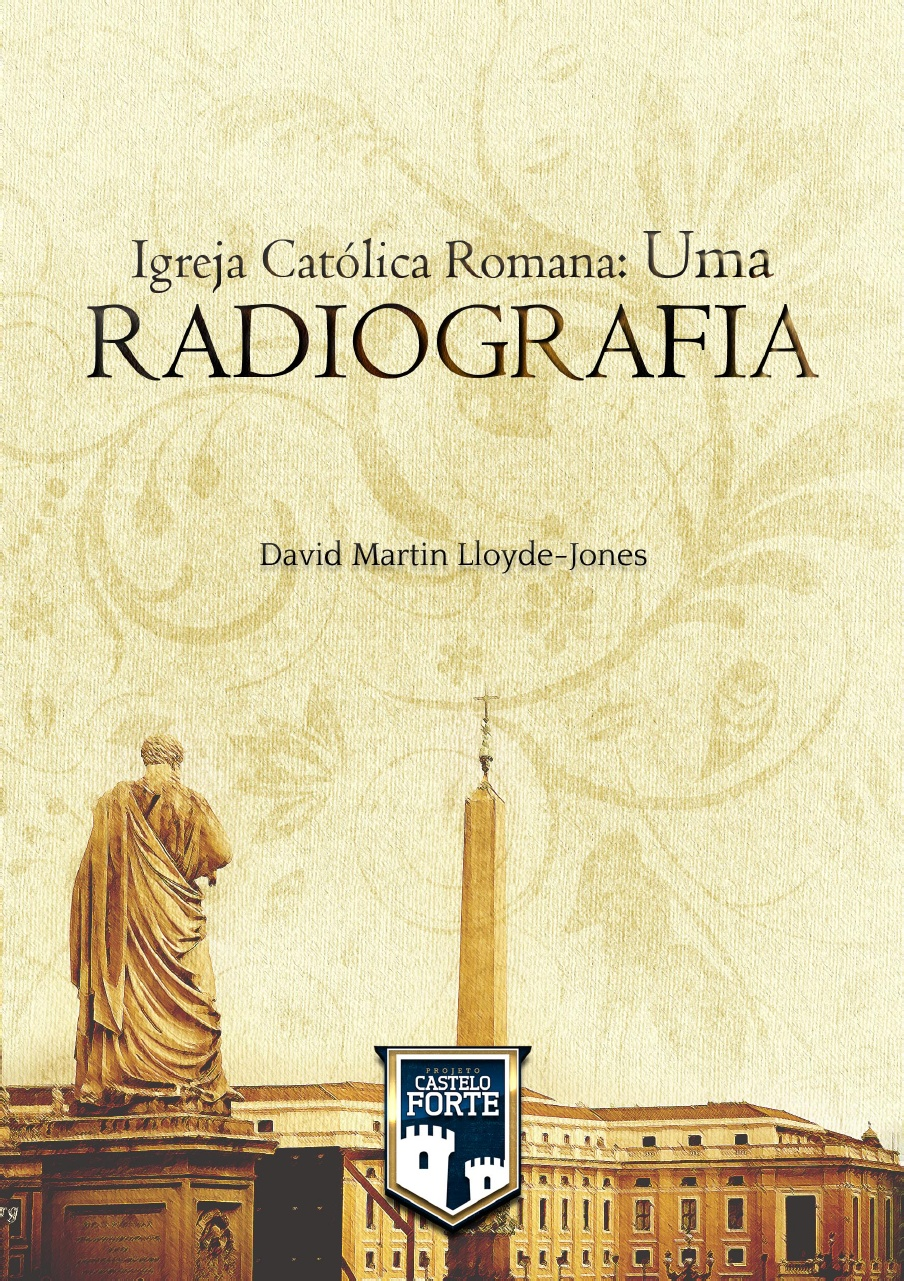 D. Martyn Lloyd-Jones-Igreja Católica Romana:Uma Radiografia-