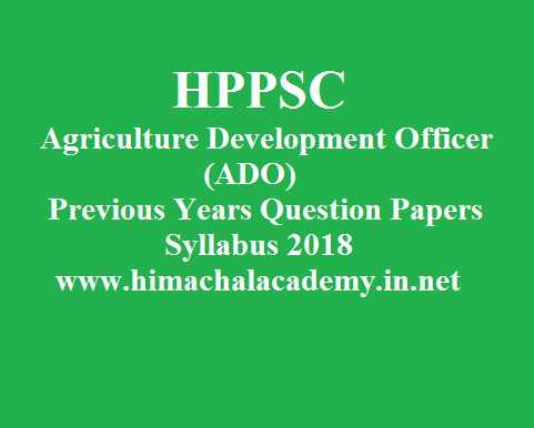HPPSC Agriculture Development Officer (ADO) Previous Years Question Papers,  Syllabus 2018 Download