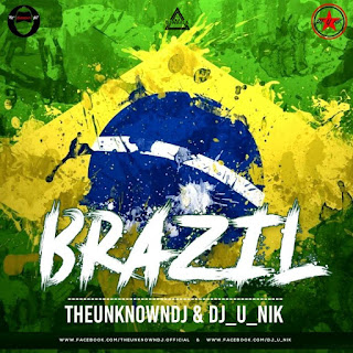 BRAZIL (REMIX) - THEUNKNOWNDJ & DJ U NIK