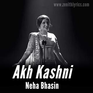 Akh Kashni Lyrics - Neha Bhasin