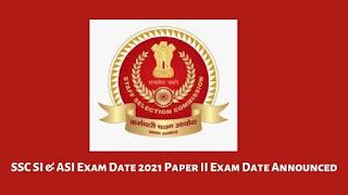 SSC SI & ASI Exam Date 2021 Paper II Exam Date Announced