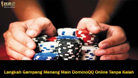 Langkah Gampang Menang Main DominoQQ Online Tanpa Kalah