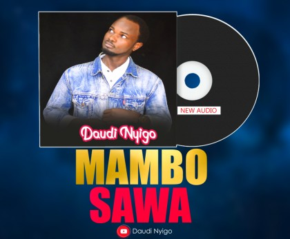 Download new Audio by Daudi Nyingo - Mambo Sawa