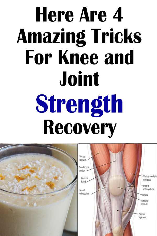 Here Are 4 Amazing Tricks For Knee and Joint Strength Recovery