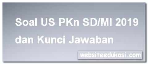 Soal US PKn SD/MI 2019 dan Kunci Jawaban