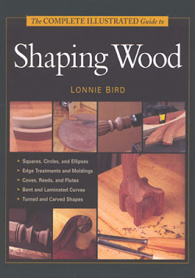 Complete Illustrated Guide to Shaping Wood by Lonnie Bird - Free PDF