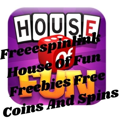 House Of Fun Freebies Free Coins And Spins