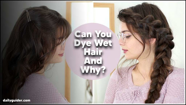 Can you dye wet hair