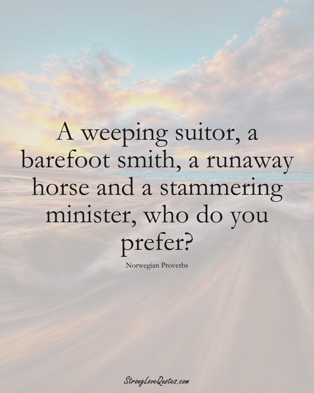 A weeping suitor, a barefoot smith, a runaway horse and a stammering minister, who do you prefer? (Norwegian Sayings);  #EuropeanSayings