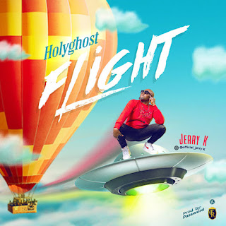 DOWNLOAD MP3: Holy Ghost Flight – Jerry k