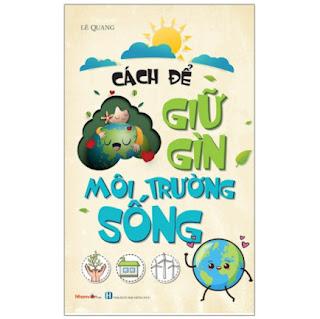 Kỹ Năng Sống - Cách Để Giữ Gìn Môi Trường Sống ebook PDF-EPUB-AWZ3-PRC-MOBI