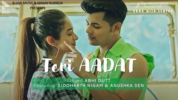 Teri Aadat Lyrics - ABHI DUTT - Ft. Siddharth Nigam   Anushka Sen