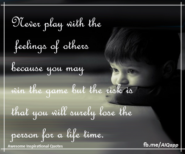 Inspirational Quotes About Play: Inspirational Quotes: Never Play With The Feelings
