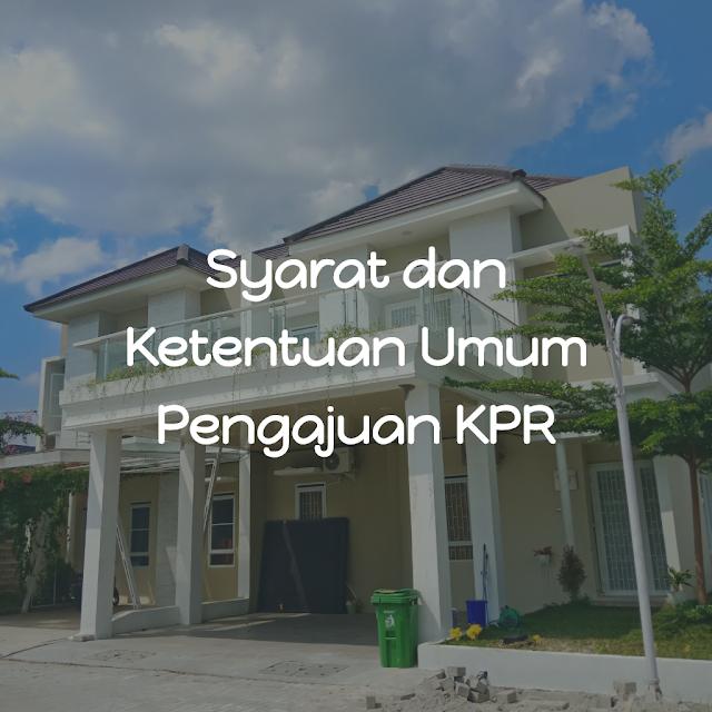 Inilah syarat dan ketentuan umum pengajuan KPR jika Anda ingin membeli rumah dengan KPR