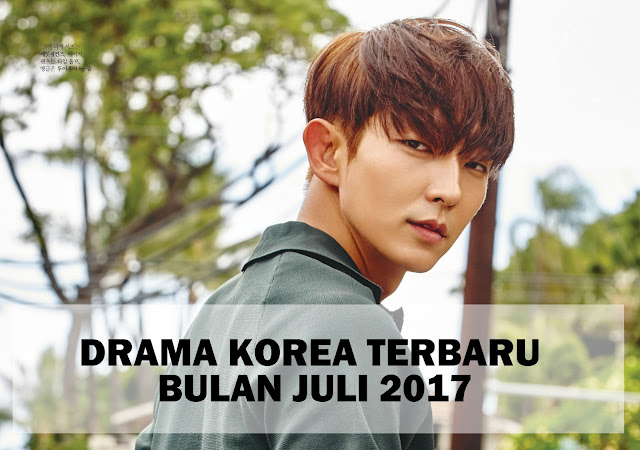 Drama korea terbaru Juli 2017