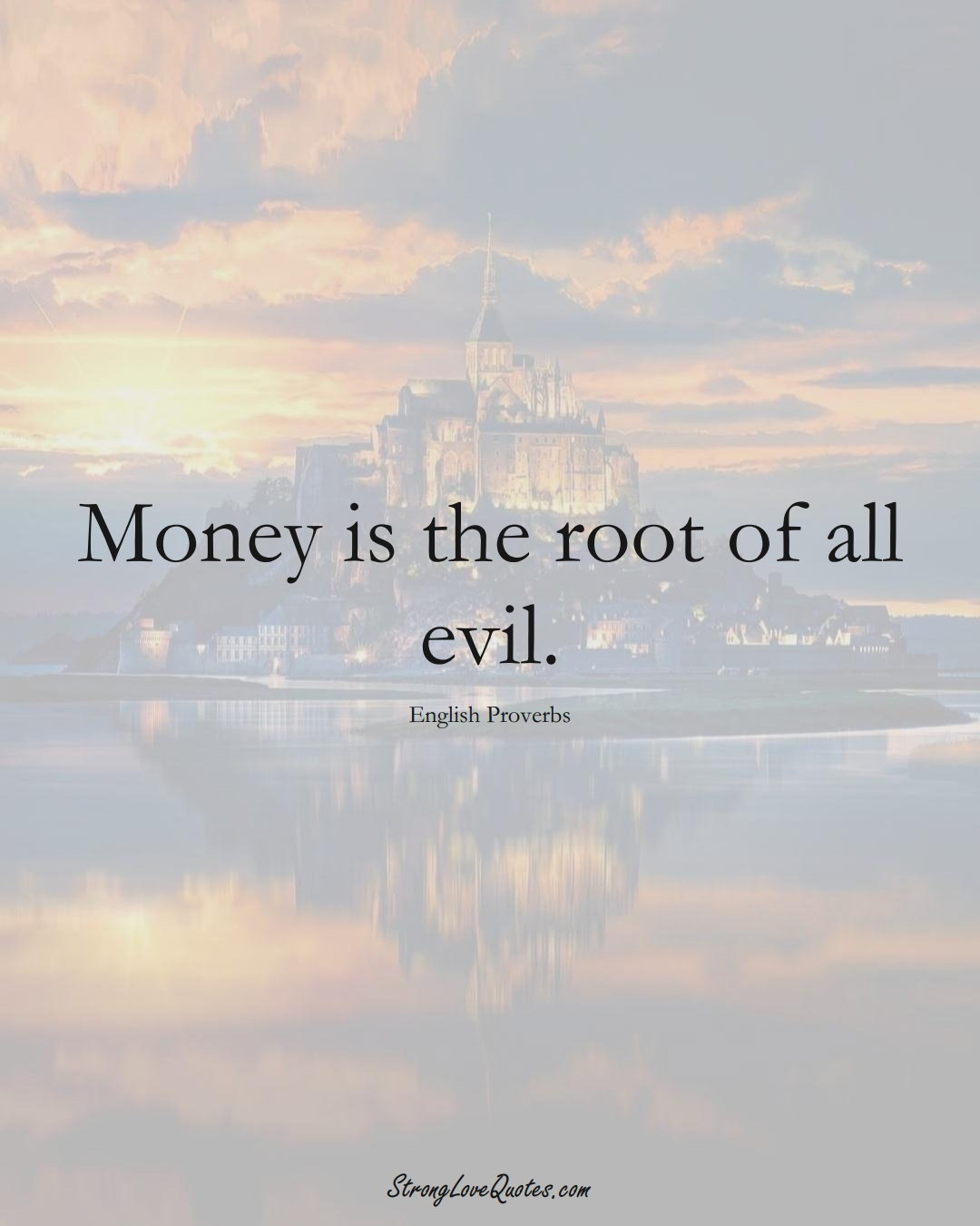 Money is the root of all evil. (English Sayings);  #EuropeanSayings