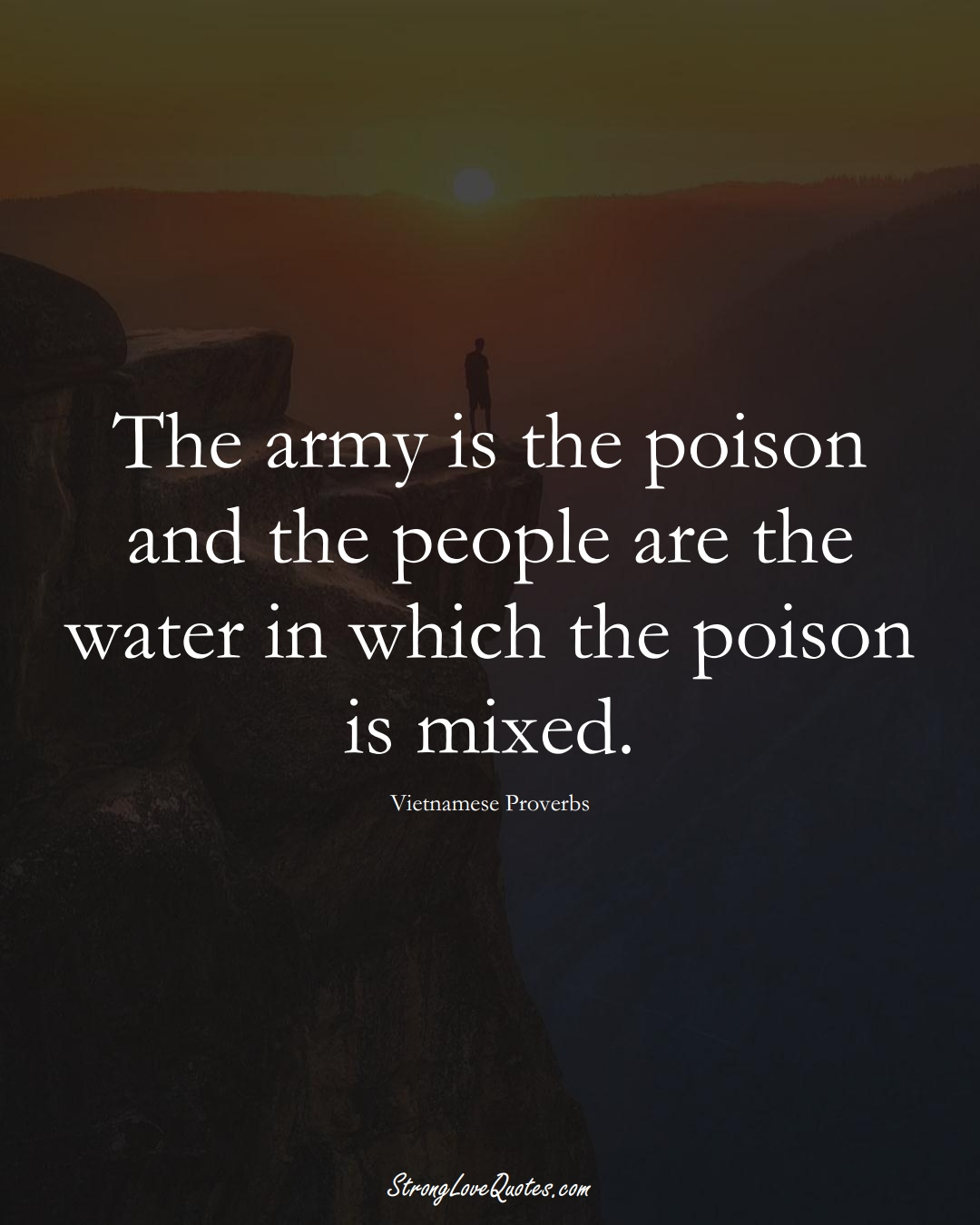 The army is the poison and the people are the water in which the poison is mixed. (Vietnamese Sayings);  #AsianSayings