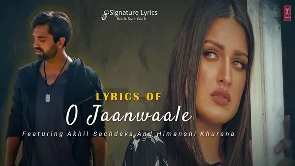 O Jaanwaale Lyrics - Akhil Sachdeva Ft. Himanshi Khurana