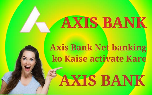 axis bank netbanking ko kaise activate kare