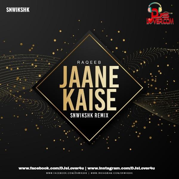 Jaane Kaise Remix Raqeeb SNWIKSHK