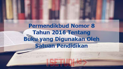 Permendikbud Nomor 8 Tahun 2016 Tentang Buku Yang Digunakan Oleh Satuan Pendidikan