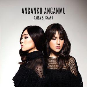 Download Lirik Raisa & Isyana Sarasvati – Anganku Anganmu