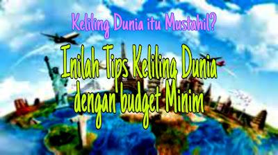 Tips berkeliling dunia dengan budget minim