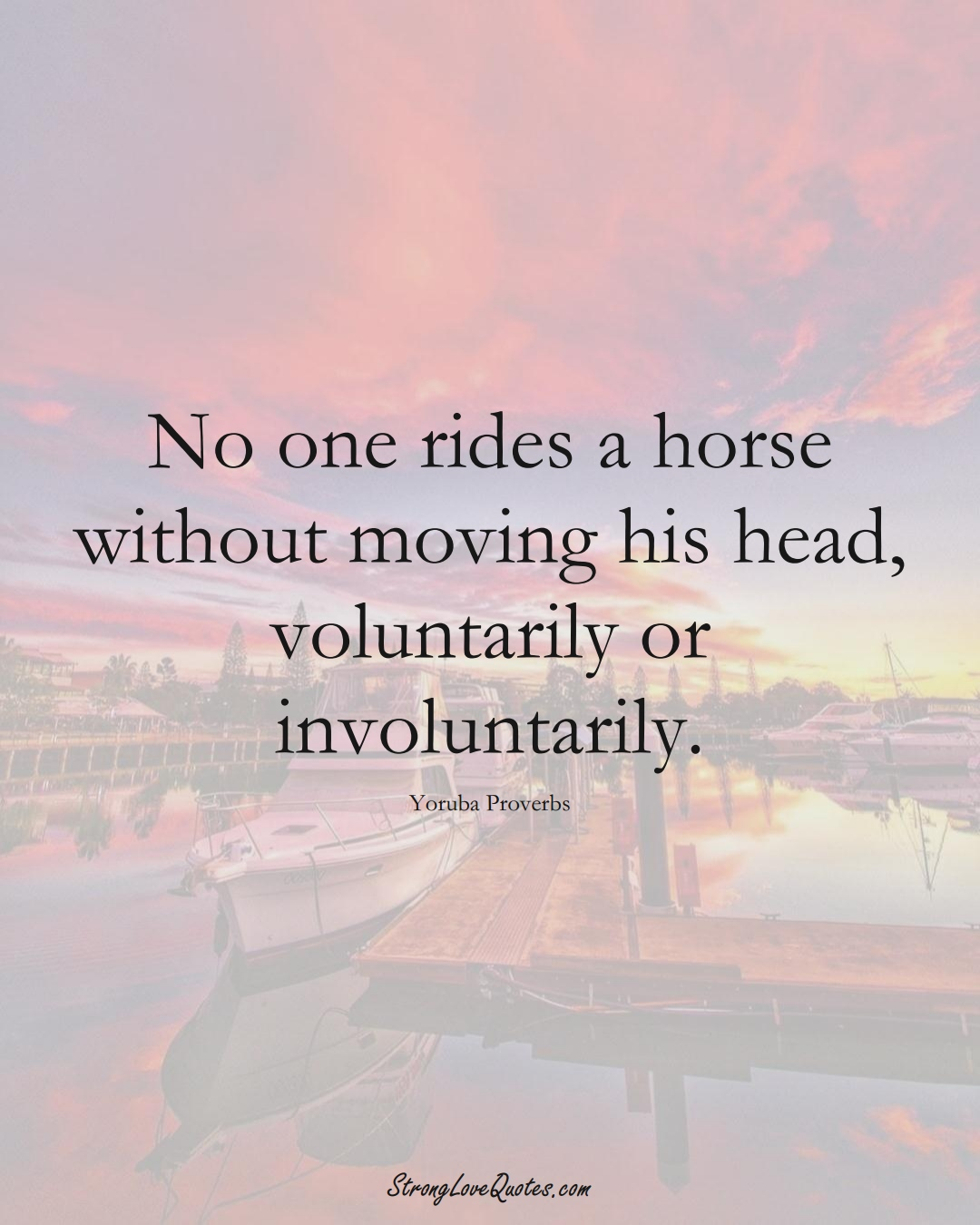 No one rides a horse without moving his head, voluntarily or involuntarily. (Yoruba Sayings);  #aVarietyofCulturesSayings