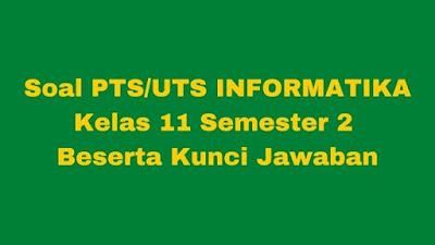 Soal PTS/UTS Informatika Kelas 11 Semester 2 SMA/SMK Beserta Jawaban