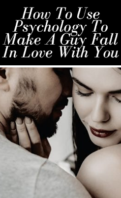 How To Use Psychology To Make A Guy Fall In Love With You