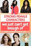 10 Strong Female Characters We Just Can't Get Enough Of