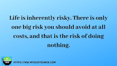 Life is inherently risky.   quotes on life lessons